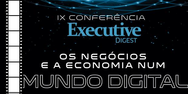 Veja aqui o Vídeo – IX Conferência Executive Digest